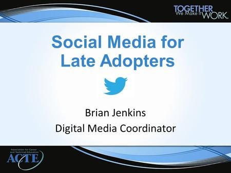 Social Media for Late Adopters Brian Jenkins Digital Media Coordinator.