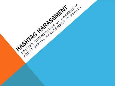 HASHTAG HARASSMENT TWITTER COMMUNITIES OF AWARENESS ABOUT SEXUAL HARASSMENT IN #EGYPT.