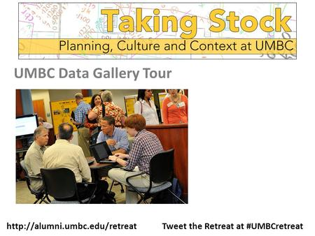 Tweet the Retreat at #UMBCretreat UMBC Data Gallery Tour.