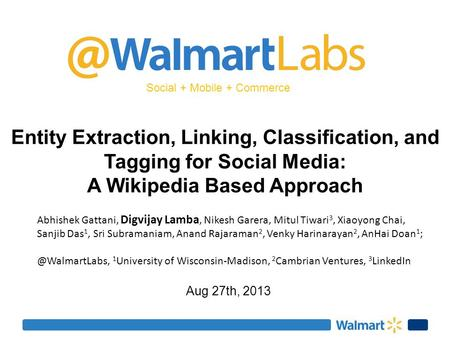 Social + Mobile + Commerce Entity Extraction, Linking, Classification, and Tagging for Social Media: A Wikipedia Based Approach Aug 27th, 2013 Abhishek.