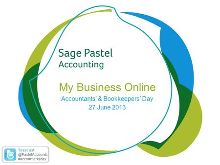 Heading 1 (Arial bold - point size 22) My Business Online Accountants' & Bookkeepers' Day 27 June 2013 Tweet #accountantsday.