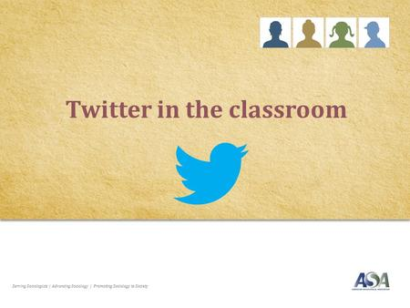 Serving Sociologists | Advancing Sociology | Promoting Sociology to Society Twitter in the classroom.