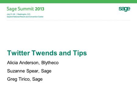 Twitter Twends and Tips Alicia Anderson, Blytheco Suzanne Spear, Sage Greg Tirico, Sage.