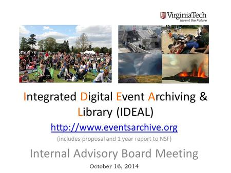 Integrated Digital Event Archiving & Library (IDEAL)  (includes proposal and 1 year report to NSF) Internal Advisory Board.
