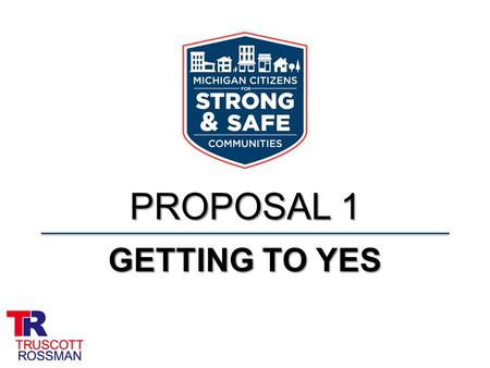 PROPOSAL 1 GETTING TO YES. Proposal 1 Ground Zero 39.2% public support 39.2% yes 17.0% no 43.0% undecided April 14, 2014 ±4%