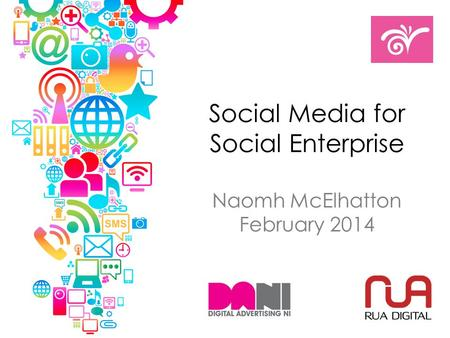 Social Media for Social Enterprise Naomh McElhatton February 2014.