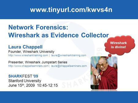 SHARKFEST '09 | Stanford University | June 15–18, 2009 Wireshark is divine! Network Forensics: Wireshark as Evidence Collector Laura Chappell Founder,