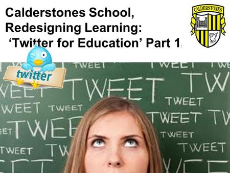 Calderstones School, Redesigning Learning: 'Twitter for Education' Part 1 :