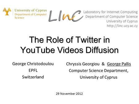 The Role of Twitter in YouTube Videos Diffusion George Christodoulou EPFL Switzerland Laboratory for Internet Computing Department of Computer Science.