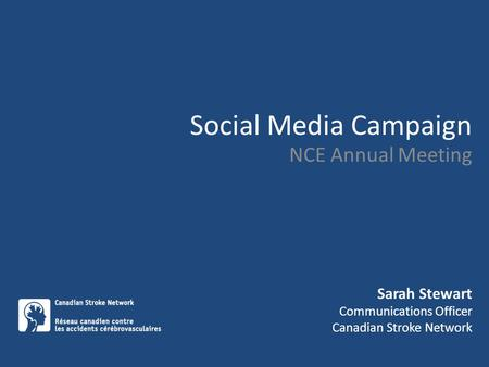 Social Media Campaign NCE Annual Meeting Sarah Stewart Communications Officer Canadian Stroke Network.