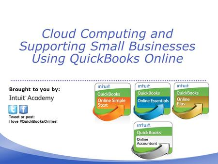 Cloud Computing and Supporting Small Businesses Using QuickBooks Online Brought to you by: Tweet or post: I love #QuickBooksOnline!