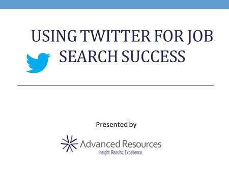 USING TWITTER FOR JOB SEARCH SUCCESS Presented by.