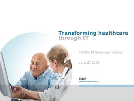 Transforming healthcare through IT HIMSS 14 Showcase Webinar June 27 2013.