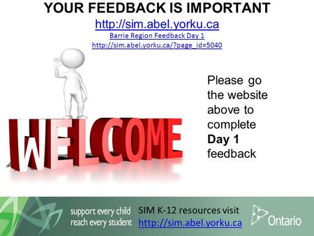 SIM K-12 resources visit  YOUR FEEDBACK IS IMPORTANT  Barrie Region Feedback Day 1