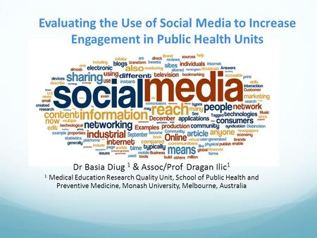 Evaluating the Use of Social Media to Increase Engagement in Public Health Units Dr Basia Diug 1 & Assoc/Prof Dragan Ilic 1 1 Medical Education Research.