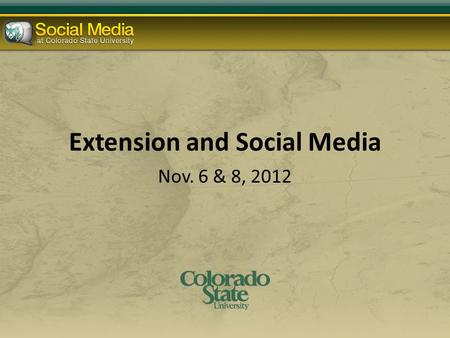 Extension and Social Media Nov. 6 & 8, 2012. Today's Agenda CSU accounts & Social Media Policy 5 ways social media can work for you Facebook tips Twitter.