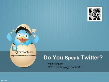 Do You Speak Twitter? Mitzi Vincent CPSB Technology