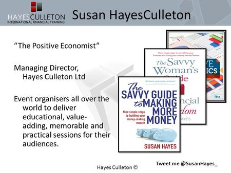 "Susan HayesCulleton ""The Positive Economist"" Managing Director, Hayes Culleton Ltd Event organisers all over the world to deliver educational, value- adding,"