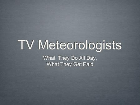 TV Meteorologists What They Do All Day, What They Get Paid.