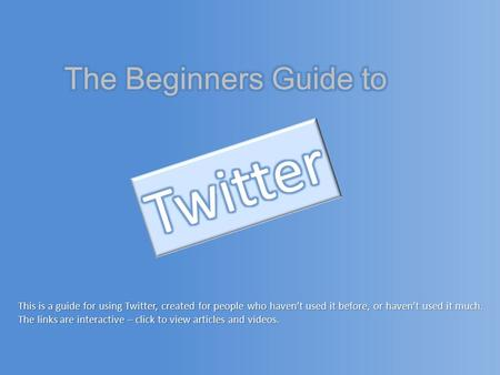 This is a guide for using Twitter, created for people who haven't used it before, or haven't used it much. The links are interactive – click to view articles.