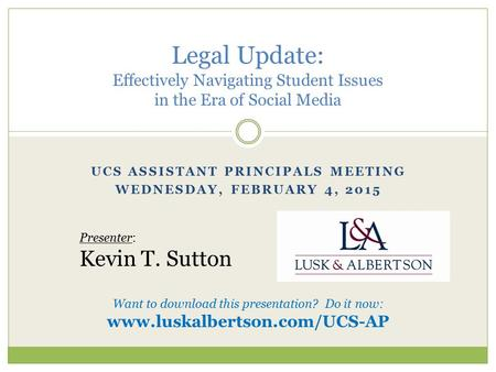 UCS ASSISTANT PRINCIPALS MEETING WEDNESDAY, FEBRUARY 4, 2015 Legal Update: Effectively Navigating Student Issues in the Era of Social Media Presenter: