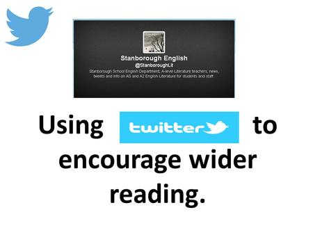 Using to encourage wider reading.. Two accounts for different courses.