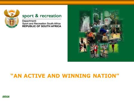 "SRSA ""AN ACTIVE AND WINNING NATION"". SRSA SRSA - 2006/07 VOTE 19 PRESENTATION 24 MAY 2006."
