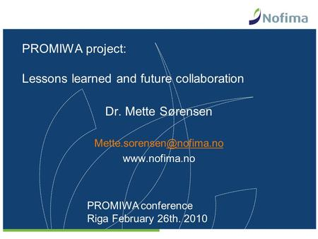 PROMIWA project: Lessons learned and future collaboration Dr. Mette Sørensen  PROMIWA conference Riga February.