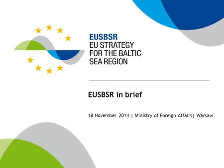EUSBSR in brief 18 November 2014 | Ministry of Foreign Affairs| Warsaw.