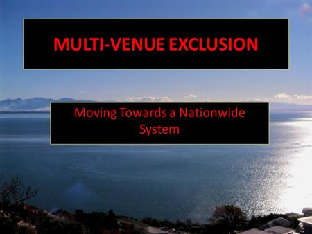 MULTI-VENUE EXCLUSION Moving Towards a Nationwide System.