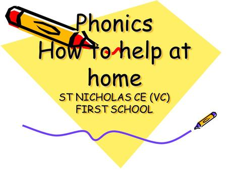 Phonics How to help at home ST NICHOLAS CE (VC) FIRST SCHOOL.
