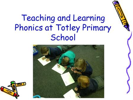 Teaching and Learning Phonics at Totley Primary School.
