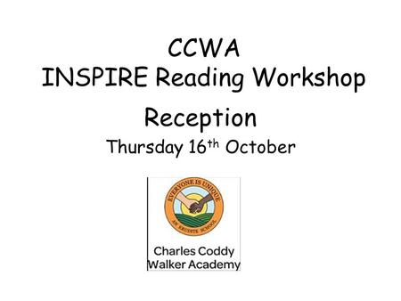 CCWA INSPIRE Reading Workshop Reception Thursday 16 th October.