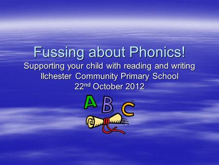 Fussing about Phonics! Supporting your child with reading and writing Ilchester Community Primary School 22 nd October 2012.