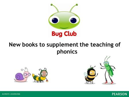 New books to supplement the teaching of phonics. What is Bug Club? A reading programme that the school will use to help teach phonics. This enhances our.