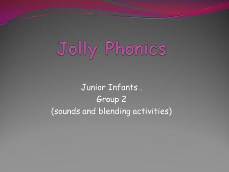 Junior Infants. Group 2 (sounds and blending activities)