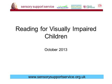 Sensory support service www.sensorysupportservice.org.uk Reading for Visually Impaired Children October 2013.