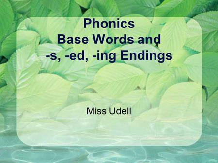 Phonics Base Words and -s, -ed, -ing Endings