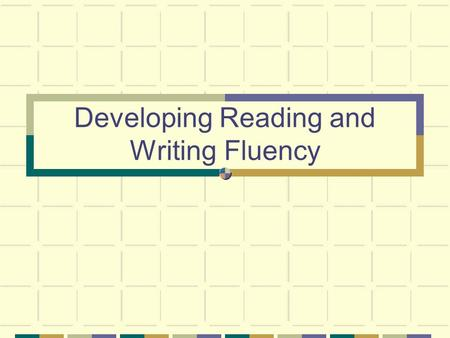 "Developing Reading and Writing Fluency. Fluency ""Fluency is the ability to read effectively, and it involves three components: 1) reading rate, word recognition."