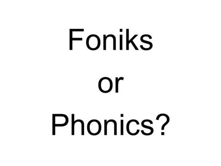Foniks or Phonics?. Wellcum too the fonicks wurckshop. I hoap theat yoo ar beegining two undirstand hou a chighld fealls wen thai ar lerning tue reed.