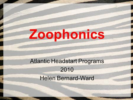 Zoophonics Atlantic Headstart Programs 2010 Helen Bernard-Ward.