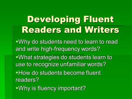 Developing Fluent Readers and Writers  Why do students need to learn to read and write high-frequency words?  What strategies do students learn to use.