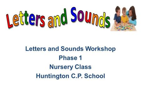 Letters and Sounds Workshop Phase 1 Nursery Class Huntington C.P. School.