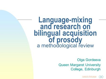 Jump to first page Language-mixing and research on bilingual acquisition of prosody a methodological review Olga Gordeeva Queen Margaret University College,