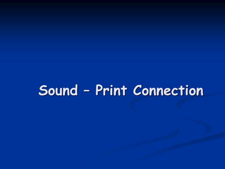 Sound – Print Connection. Learning to read entails… Normally developed language skills Normally developed language skills Knowledge of phonological structures.