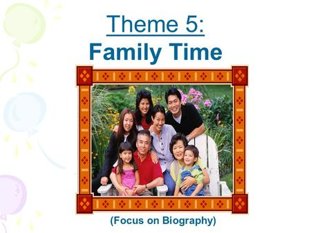 Theme 5: Family Time (Focus on Biography) Selection 1: Title: Brothers and Sisters Author: Ellen B. Senisi.