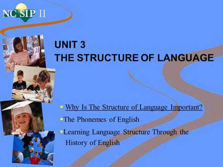 UNIT 3 THE STRUCTURE OF <strong>LANGUAGE</strong>  Why Is The Structure of <strong>Language</strong> Important?  The Phonemes of English  Learning <strong>Language</strong> Structure Through the <strong>History</strong>.