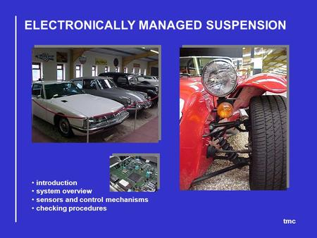 ELECTRONICALLY MANAGED SUSPENSION tmc introduction system overview sensors and control mechanisms checking procedures.