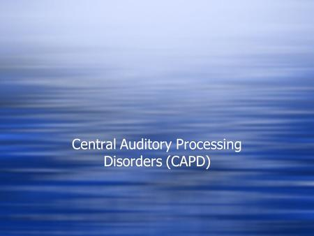 Central Auditory Processing Disorders (CAPD)