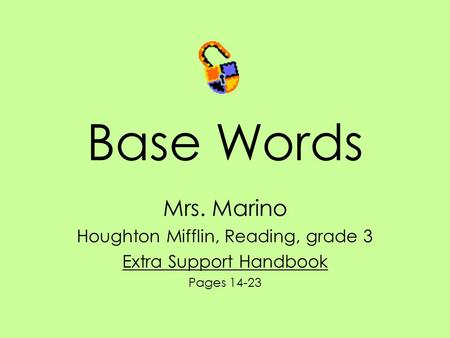 Base Words Mrs. Marino Houghton Mifflin, Reading, grade 3